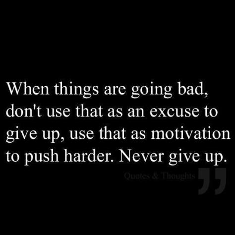Thought for the week - The fact that you never gave up was practice for never giving up again